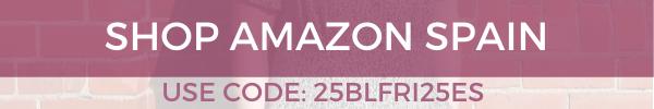 SHOP AMAZON SPAIN USE CODE 25BLFRI25ES
